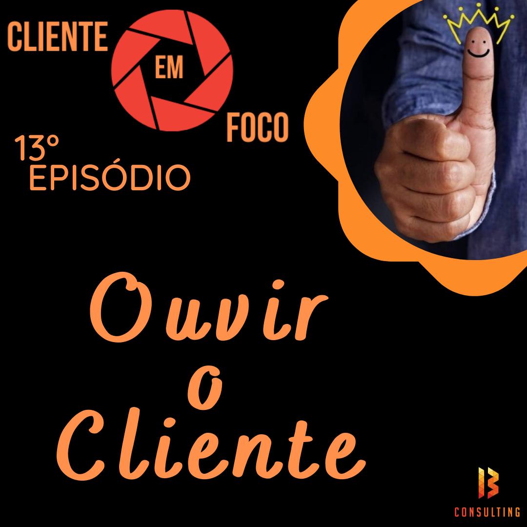 img Episódio 13: Ouvir o Cliente